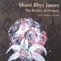 SHANI RHYS JAMES 'The Rivalry of Flowers'